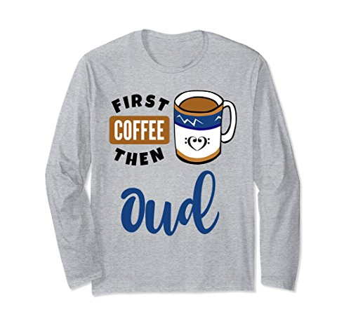 First Coffee Then Oud Music Lover Double Bass Clef Heart Long Sleeve Shirt