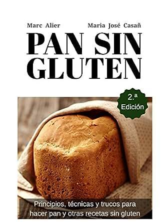 Pan Sin Gluten. Segunda Edición: Principios, técnicas y trucos para hacer pan, pizza, bizcochos, cupcakes y otras recetas sin gluten. (Spanish ...