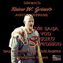 Das Schwert des Wikingers (Die Saga von Sigurd Svensson 1) Hörbuch von Rainer W. Grimm Gesprochen von: Rainer W. Grimm