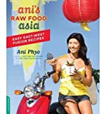img - for [ Ani's Raw Food Asia: Easy East-West Fusion Recipes Phyo, Ani ( Author ) ] { Paperback } 2011 book / textbook / text book