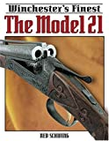 Winchester's Finest the Model 21, Ned Schwing, 0896891577