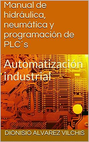 Manual de hidrulica, neumtica y programacin de PLCs: Automatizacin industrial (Spanish Edition)