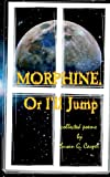 Morphine, or I'll Jump, Susan G. Casper, 0977475719