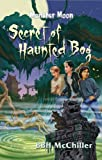 Secret of Haunted Bog, B. B. H. McChiller, 1933277149