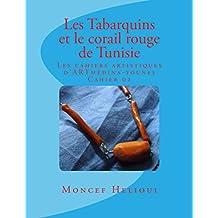 Les Tabarquins et le corail rouge de Tunisie (Cahiers artistiques d'ARTmedina-tounes t. 2) (French Edition)