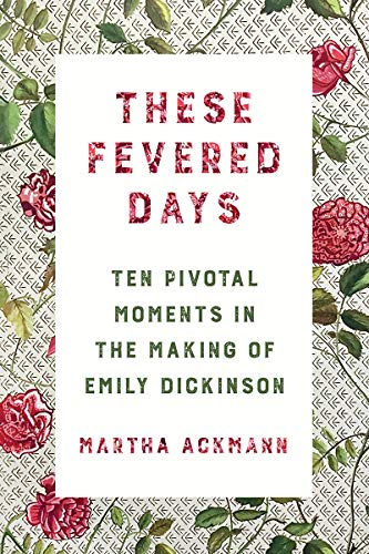 Book Cover: These Fevered Days: Ten Pivotal Moments in the Making of Emily Dickinson