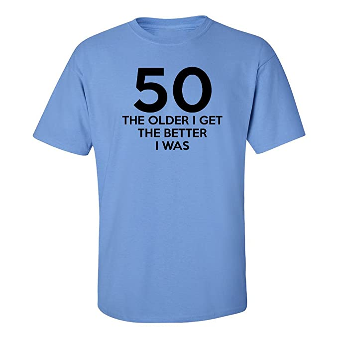 Amazon Mashed Clothing Fifty 50 The Older I Get Better Was Adult Birthday T Shirt