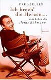Ich brech' die Herzen . . .: Das Leben des Heinz Rühmann