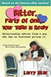download ebook bitter, party of one... your table is ready: relationship advice from a guy who has no business giving it. by larry star (2005-06-21) pdf epub
