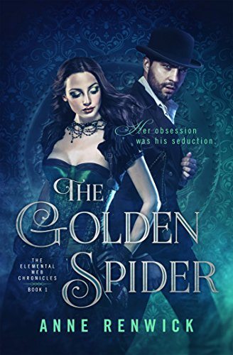 The Golden Spider (The Elemental Web Chronicles Book 1) by [Renwick, Anne]