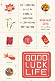 Good Luck Life is the first book to explain the meanings of Chinese rituals and to offer advice on when and how to plan for Chinese holidays and special occasions such as Chinese weddings, the Red Egg and Ginger party to welcome a new ...