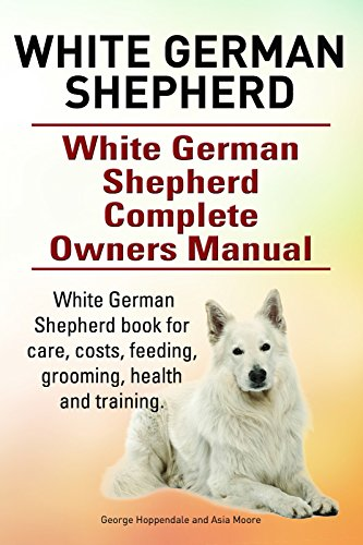 (White German Shepherd. White German Shepherd book for care, costs, feeding, grooming, health and training. White German Shepherd Complete Owners Manual.)