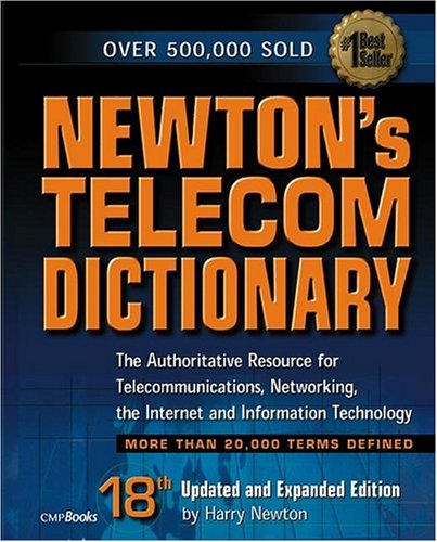 newtons-telecom-dictionary-the-authoritative-resource-for-telecommunications-networking-the-internet