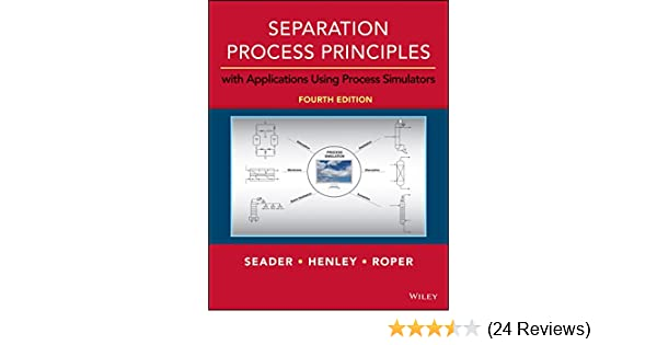 separation process principles with applications using process simulators 4th edition j d seader ernest j henley d keith roper amazoncom
