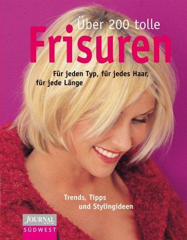Über 200 tolle Frisuren: für jeden Typ, für jedes Haar, für jede Länge. Trends, Tipps und Stylingideen (Ein Journal-für-die-Frau-Buch)