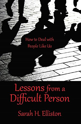 Lessons from a Difficult Person: How to Deal with People Like Us by [Elliston M.A.T, Sarah H.]