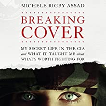 Breaking Cover: My Secret Life in the CIA and What it Taught Me About What's Worth Fighting For Audiobook by Michele Rigby Assad Narrated by Michele Rigby Assad