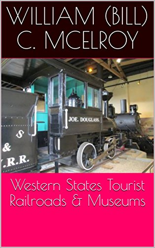 Western States Tourist Railroads & Museums by [McElroy, William (Bill) C.]