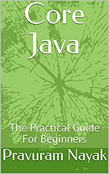 Amazon.com: Core Java: The Practical Guide For Beginners