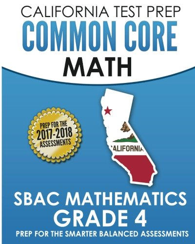 CALIFORNIA TEST PREP Common Core Math SBAC Mathematics Grade 4: Preparation for the Smarter Balanced - Math Grade 4 Test