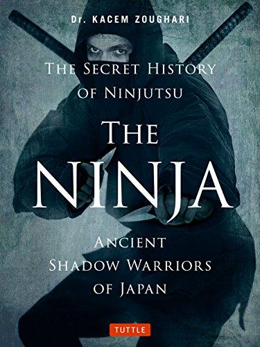 History Of Ninjas (The Ninja, The Secret History of Ninjutsu: Ancient Shadow Warriors of)