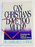 Can Christians Love Too Much?, Margaret Rinck, 0310514711