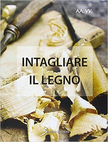 Intagliare Il Legno 978-8866522515 DJVU FB2 EPUB