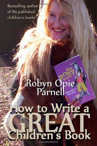 How To Write a GREAT Children's Book: The Easy Way to Write for Kids (Volume 1) by Opie Parnell, Ms Robyn (September 2, 2013) Paperback