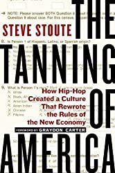 The Tanning of America: How Hip-Hop Created a Culture That Rewrote the Rules of the New Economy by Stoute, Steve published by Gotham (2011)