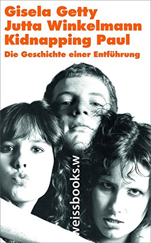 Kidnapping Paul: Die Geschichte einer Entführung Gebundenes Buch – 5. Februar 2018 Gisela Getty Jutta Winkelmann Weissbooks 3863371259