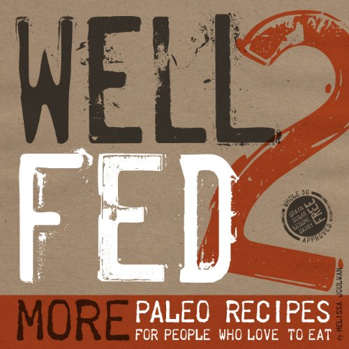 Well Fed 2: More Paleo Recipes for People Who Love to Eat by Melissa Joulwan, David Humphreys