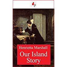 Our Island Story - Henrietta Elizabeth Marshall [First edition] (Annotated)