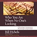 Who You Are When No One's Looking: Choosing Consistency, Resisting Compromise Audiobook by Bill Hybels Narrated by Lloyd James