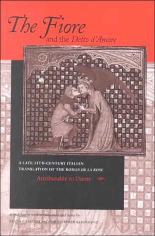 The Fiore and the Detto D'Amore: A Late 13th-Century Translation of The Roman de la Rose (The William and Katherine Devers Series in Dante Studies, Vol. 4) (Italian and English Edition) by University of Notre Dame Press