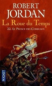 La Roue du Temps, Tome 22 : Le prince des corbeaux par Jordan