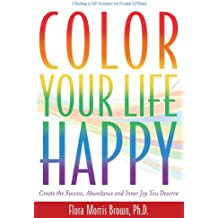 Color Your Life Happy: Create Success, Abundance and Inner Joy You Deserve