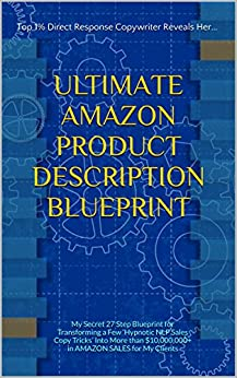 Download PDF ULTIMATE AMAZON PRODUCT DESCRIPTION BLUEPRINT - My Secret 27 Step Blueprint for Transforming a Few 'Hypnotic NLP Sales Copy Tricks' Into More than $10,000,000+ in AMAZON SALES for My Clients