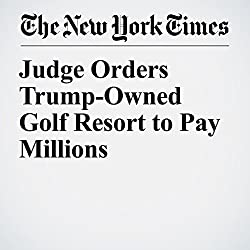 Judge Orders Trump-Owned Golf Resort to Pay Millions