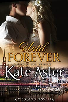 Until Forever: A Tribute Novella (Special Ops: Homefront Book 7) by [Aster, Kate]