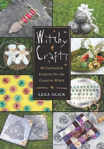 By Lexa Olick - Witchy Crafts: 60 Enchanted Projects for the Creative Witch (1.9.2013)
