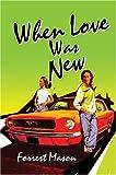 When Love Was New, Forrest Mason, 0595666434
