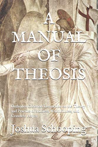 A MANUAL OF THEOSIS: Orthodox Christian Instruction