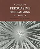 A Guide to Persuasive Programming in Java, Jerud J. Mead and Anil M. Shende, 1887902651