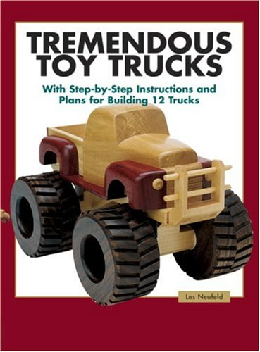 Tremendous Toy Trucks: With step-by-step instructions and plans for 12 trucks