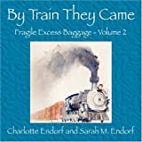 By Train They Came, Charlotte Endorf and Sarah M. Endorf, 1432723073