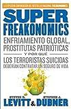 img - for SuperFreakonomics: Enfriamiento global, prostitutas patri ticas y por qu  los terroristas suicidas deber an contratar un seguro de vida (Spanish Edition) book / textbook / text book