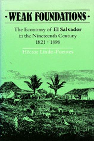 Weak Foundations: The Economy of El Salvador in the Nineteenth Century 1821-1898