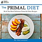 The Primal Diet: 30 of the Most Delicious Primal & Paleo Recipes | Alan Lawrence