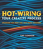 img - for Hot-Wiring Your Creative Process: Strategies for print and new media designers by Curt Cloninger (2006-10-13) book / textbook / text book