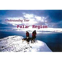 Understanding Your Polar Regions (Regions of the World Book 3)